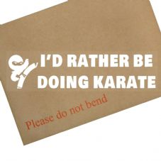 1 x I'd Rather be Doing Karate-Car Window Sticker-Sign-Sports,Wrestling,Kickboxing,Hobby